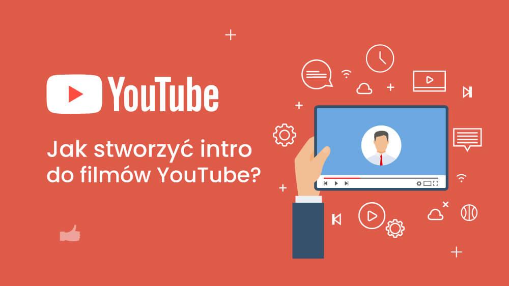 Jak stworzyć unikalne intro do filmów YouTube?